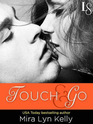 Touch & Go by Mira Lyn Kelly