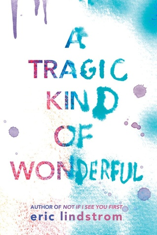 A Tragic Kind of Wonderful by Eric Lindstrom