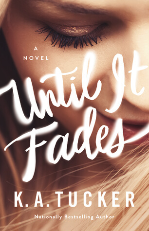 Until it Fades by K. A. Tucker