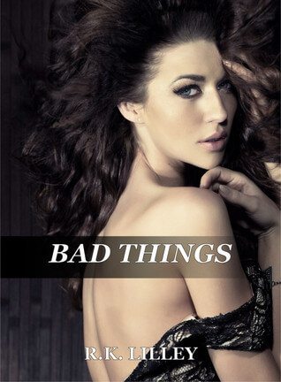 Bad Things by R. K. Lilley