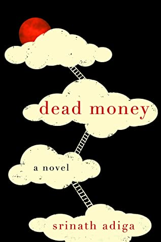 Dead Money by Srinath Adiga